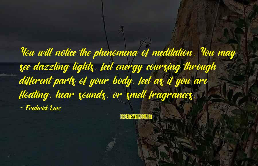 Body Smell Sayings By Frederick Lenz: You will notice the phenomena of meditation. You may see dazzling lights, feel energy coursing