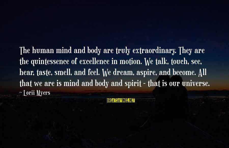 Body Smell Sayings By Lorii Myers: The human mind and body are truly extraordinary. They are the quintessence of excellence in