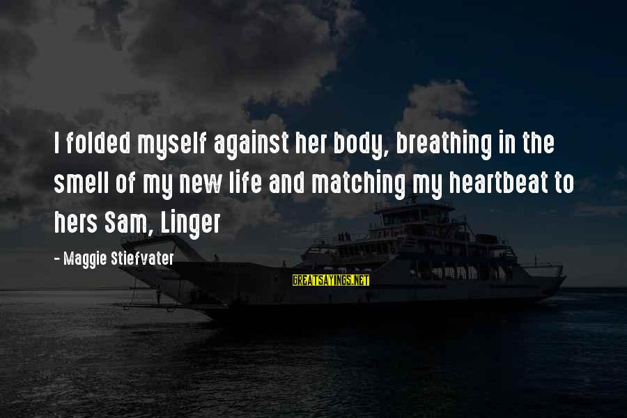 Body Smell Sayings By Maggie Stiefvater: I folded myself against her body, breathing in the smell of my new life and