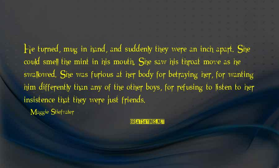 Body Smell Sayings By Maggie Stiefvater: He turned, mug in hand, and suddenly they were an inch apart. She could smell
