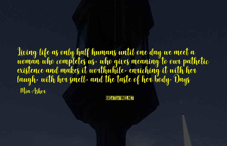 Body Smell Sayings By Mia Asher: Living life as only half humans until one day we meet a woman who completes