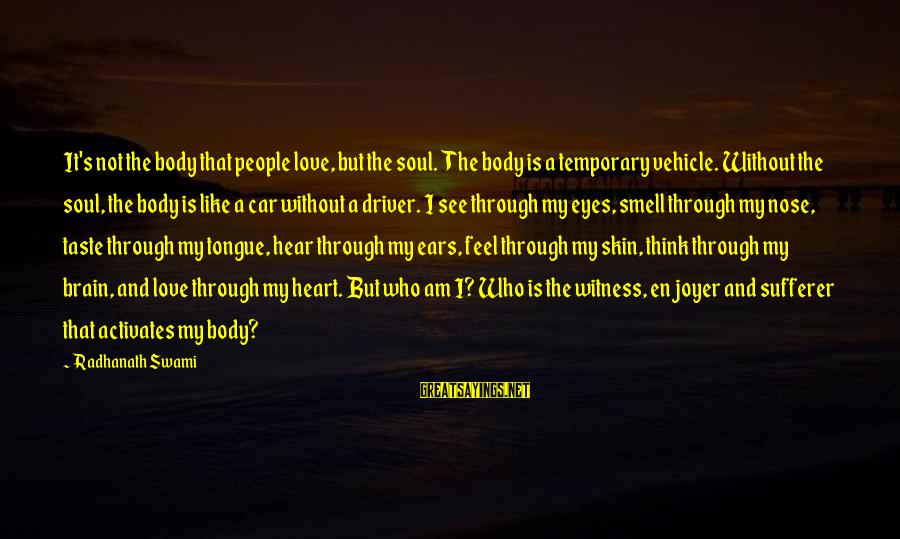 Body Smell Sayings By Radhanath Swami: It's not the body that people love, but the soul. The body is a temporary