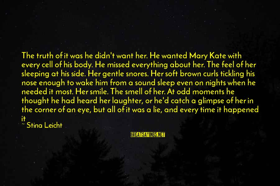 Body Smell Sayings By Stina Leicht: The truth of it was he didn't want her. He wanted Mary Kate with every