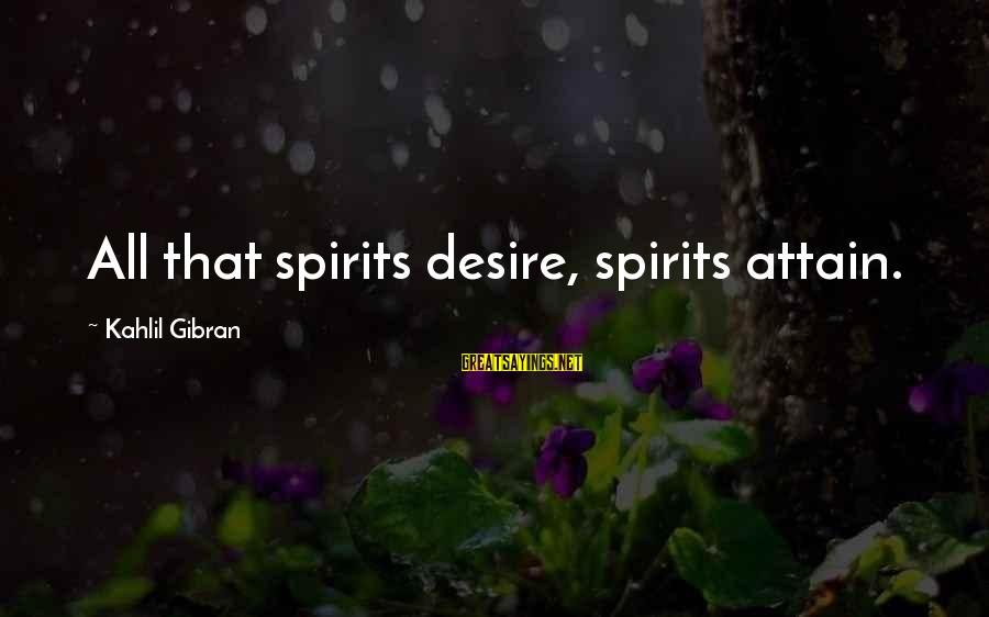 Bogosity Sayings By Kahlil Gibran: All that spirits desire, spirits attain.