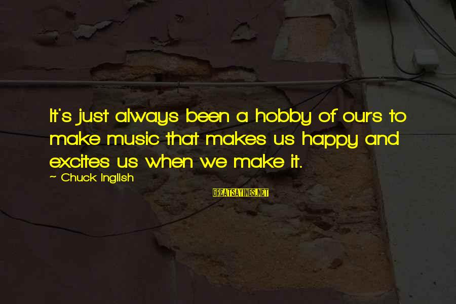 Bohemian Gypsy Sayings By Chuck Inglish: It's just always been a hobby of ours to make music that makes us happy