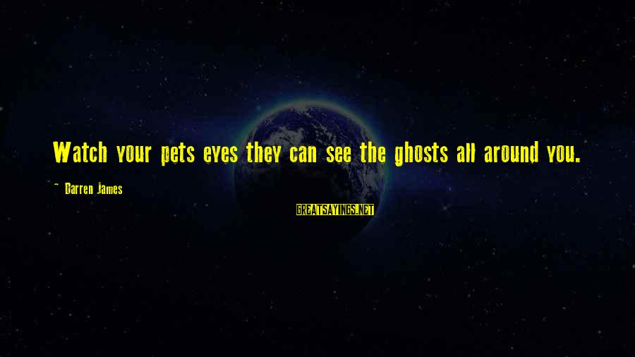 Bohemian Gypsy Sayings By Darren James: Watch your pets eyes they can see the ghosts all around you.