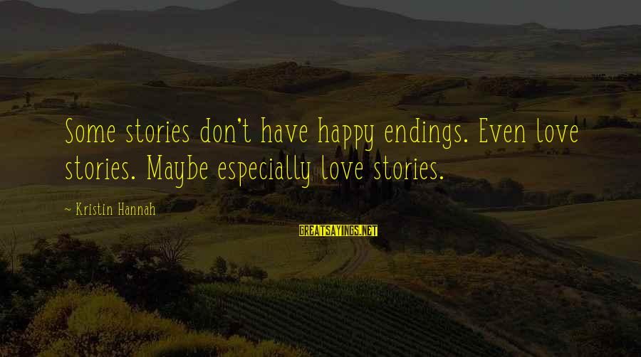 Bohemian Gypsy Sayings By Kristin Hannah: Some stories don't have happy endings. Even love stories. Maybe especially love stories.