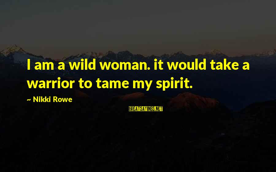 Bohemian Gypsy Sayings By Nikki Rowe: I am a wild woman. it would take a warrior to tame my spirit.
