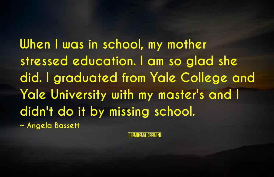 Boiste Sayings By Angela Bassett: When I was in school, my mother stressed education. I am so glad she did.