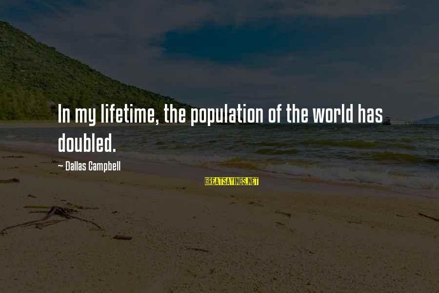 Boiste Sayings By Dallas Campbell: In my lifetime, the population of the world has doubled.
