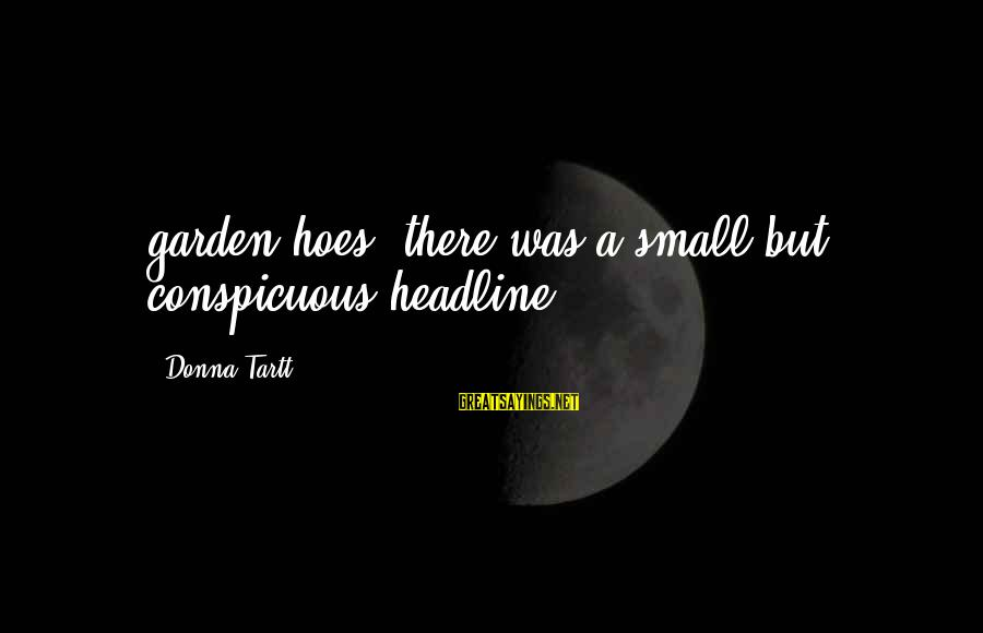 Boiste Sayings By Donna Tartt: garden hoes, there was a small but conspicuous headline.