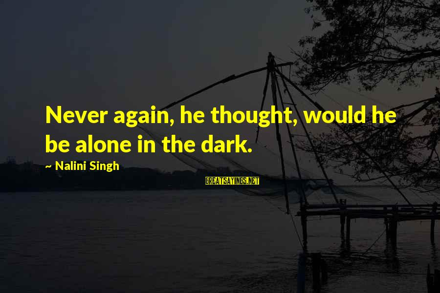 Boiste Sayings By Nalini Singh: Never again, he thought, would he be alone in the dark.