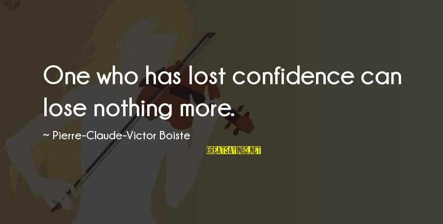 Boiste Sayings By Pierre-Claude-Victor Boiste: One who has lost confidence can lose nothing more.