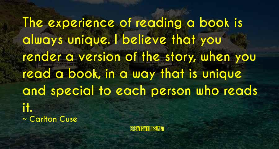 Boken Sayings By Carlton Cuse: The experience of reading a book is always unique. I believe that you render a