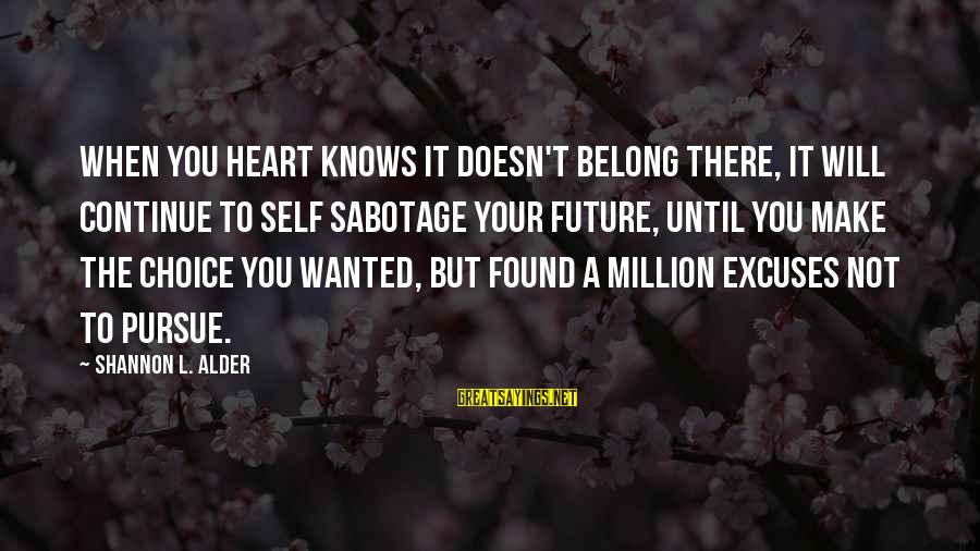 Boken Sayings By Shannon L. Alder: When you heart knows it doesn't belong there, it will continue to self sabotage your