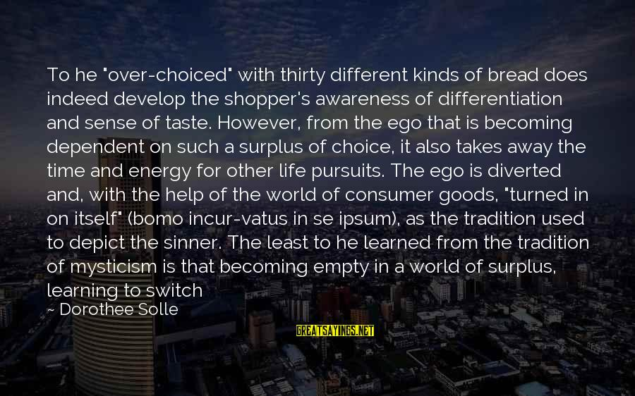 """Bomo Sayings By Dorothee Solle: To he """"over-choiced"""" with thirty different kinds of bread does indeed develop the shopper's awareness"""