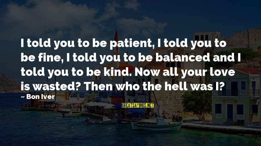 Bon Iver Sayings By Bon Iver: I told you to be patient, I told you to be fine, I told you