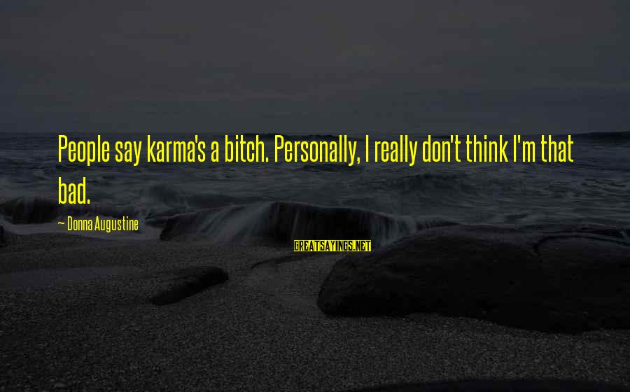 Bon Iver Sayings By Donna Augustine: People say karma's a bitch. Personally, I really don't think I'm that bad.