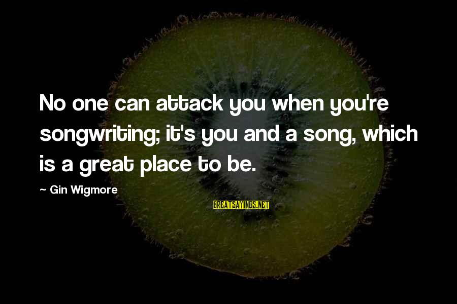 Bon Iver Sayings By Gin Wigmore: No one can attack you when you're songwriting; it's you and a song, which is