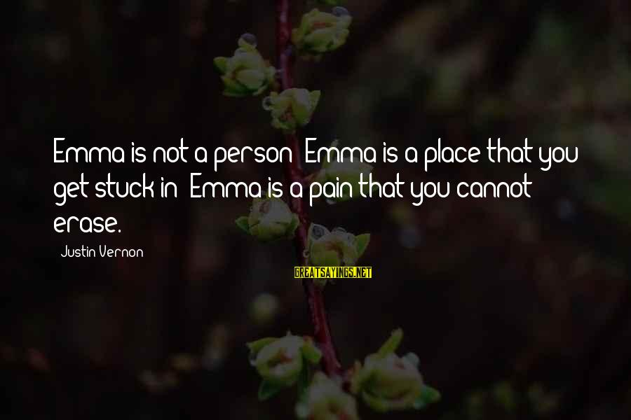 Bon Iver Sayings By Justin Vernon: Emma is not a person; Emma is a place that you get stuck in; Emma