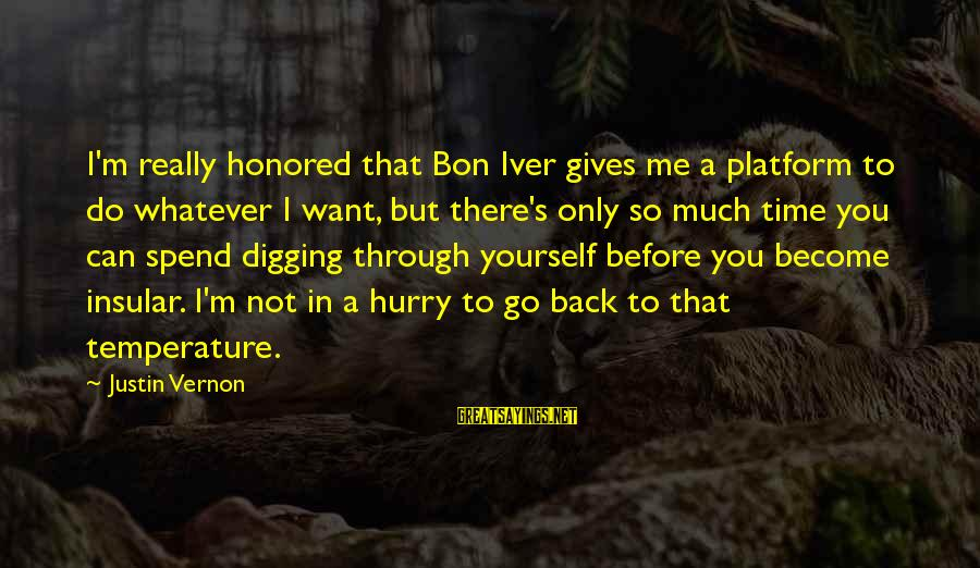 Bon Iver Sayings By Justin Vernon: I'm really honored that Bon Iver gives me a platform to do whatever I want,