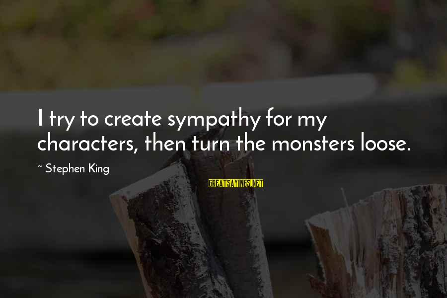 Bon Iver Sayings By Stephen King: I try to create sympathy for my characters, then turn the monsters loose.
