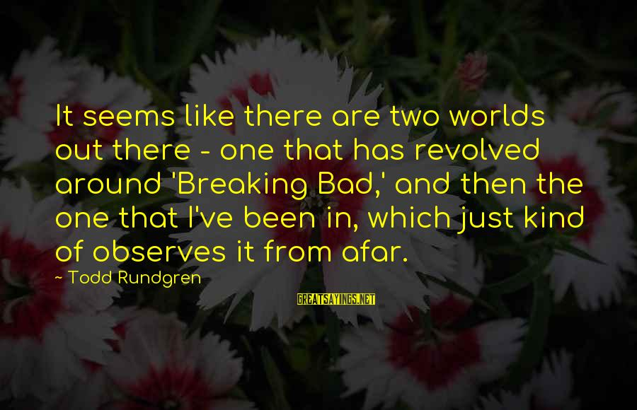 Bon Iver Sayings By Todd Rundgren: It seems like there are two worlds out there - one that has revolved around