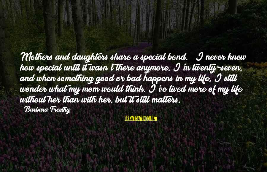 "Bond And M Sayings By Barbara Freethy: Mothers and daughters share a special bond."" ""I never knew how special until it wasn't"