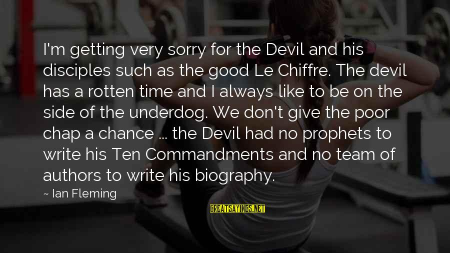 Bond And M Sayings By Ian Fleming: I'm getting very sorry for the Devil and his disciples such as the good Le