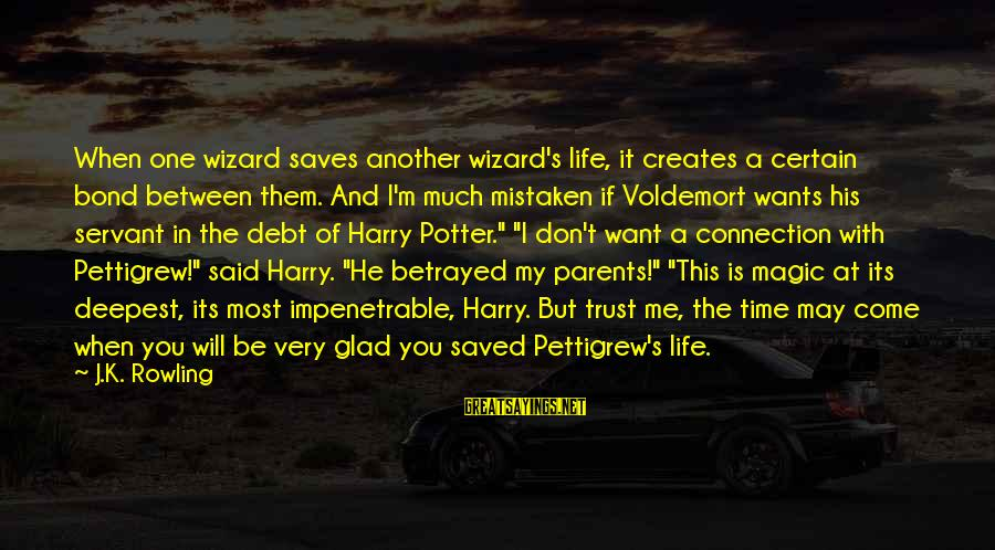 Bond And M Sayings By J.K. Rowling: When one wizard saves another wizard's life, it creates a certain bond between them. And