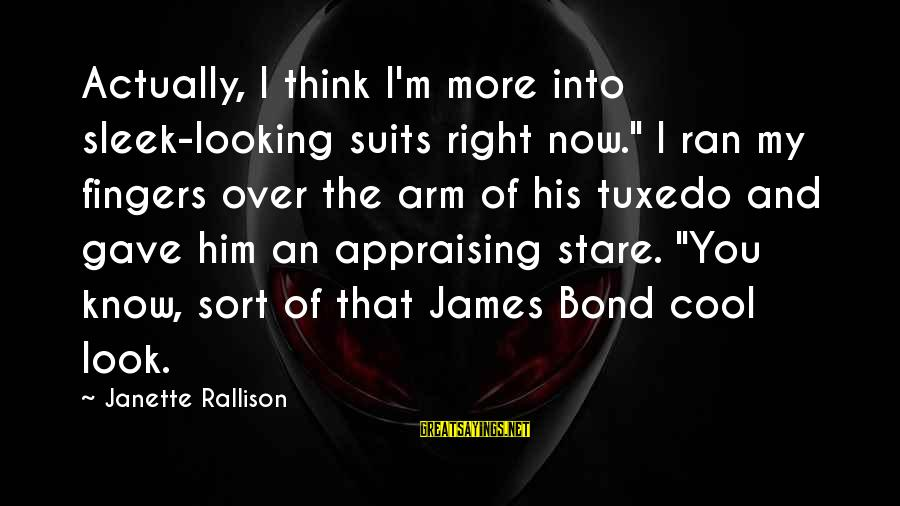 "Bond And M Sayings By Janette Rallison: Actually, I think I'm more into sleek-looking suits right now."" I ran my fingers over"
