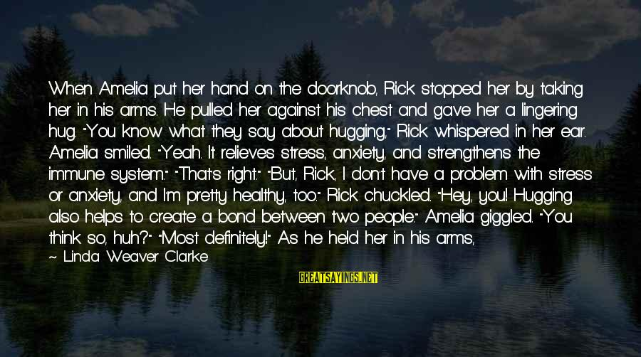Bond And M Sayings By Linda Weaver Clarke: When Amelia put her hand on the doorknob, Rick stopped her by taking her in