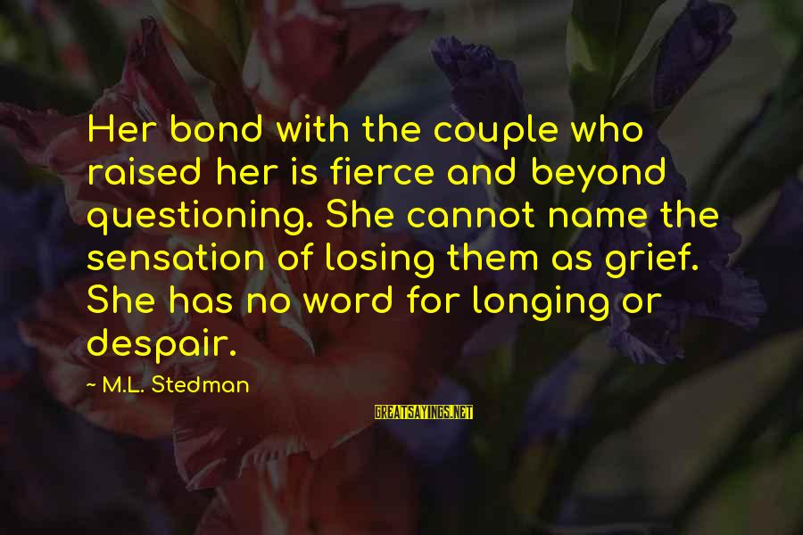 Bond And M Sayings By M.L. Stedman: Her bond with the couple who raised her is fierce and beyond questioning. She cannot