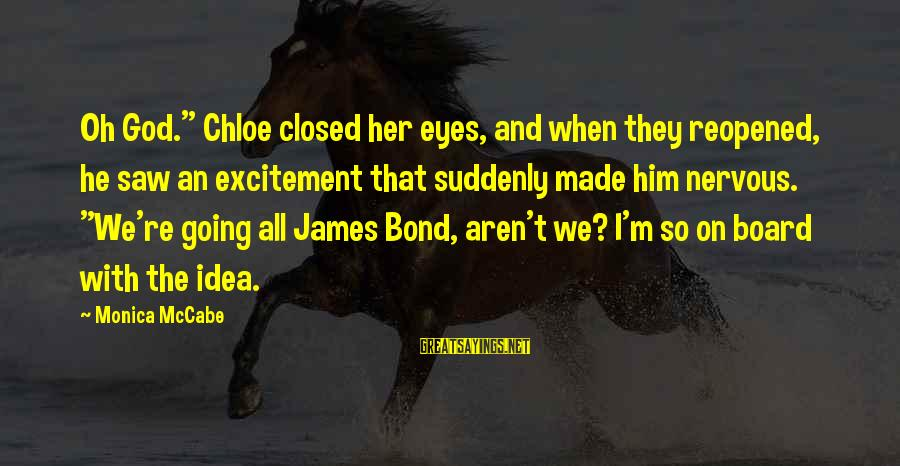 "Bond And M Sayings By Monica McCabe: Oh God."" Chloe closed her eyes, and when they reopened, he saw an excitement that"