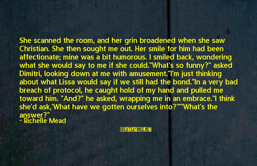 Bond And M Sayings By Richelle Mead: She scanned the room, and her grin broadened when she saw Christian. She then sought