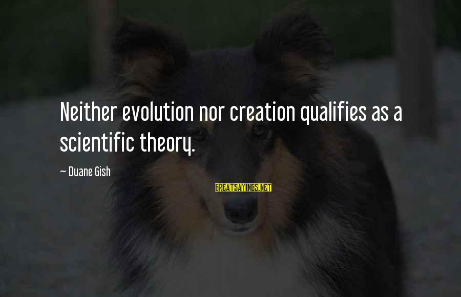 Bond Between Brother And Sister Sayings By Duane Gish: Neither evolution nor creation qualifies as a scientific theory.
