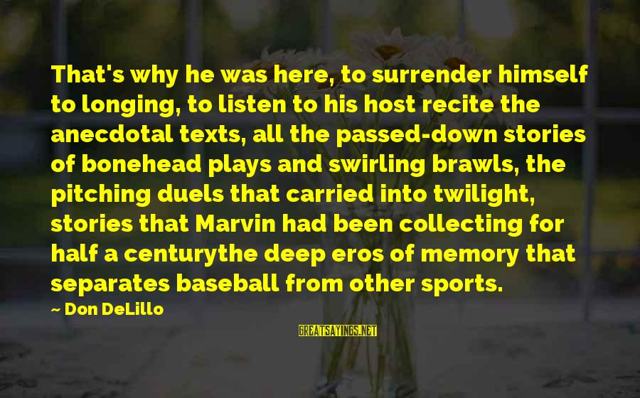 Bonehead Sayings By Don DeLillo: That's why he was here, to surrender himself to longing, to listen to his host