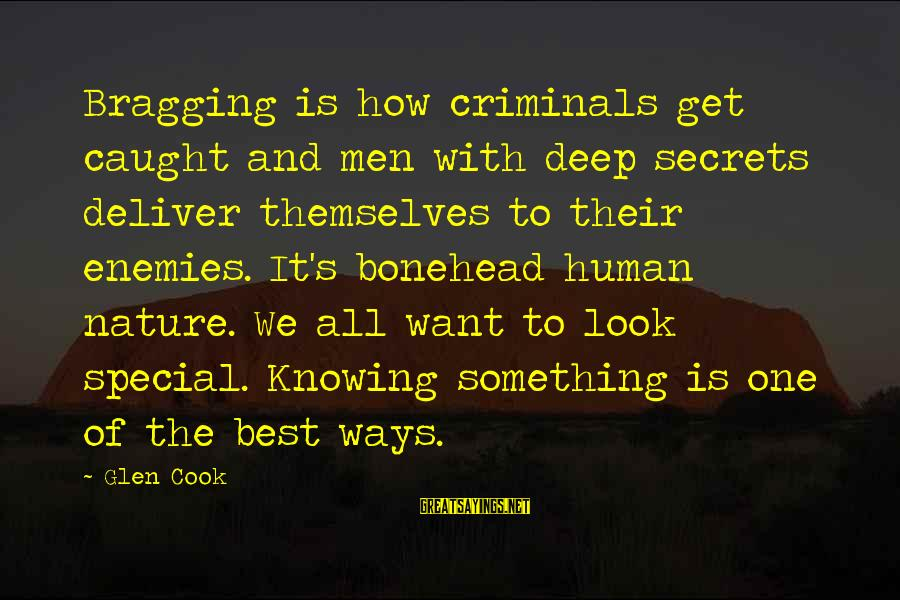 Bonehead Sayings By Glen Cook: Bragging is how criminals get caught and men with deep secrets deliver themselves to their