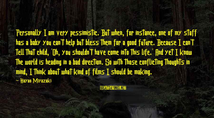 Bonehead Sayings By Hayao Miyazaki: Personally I am very pessimistic. But when, for instance, one of my staff has a
