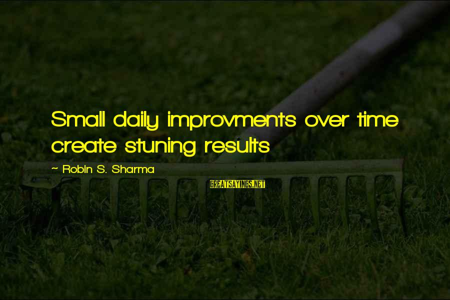 Bonehead Sayings By Robin S. Sharma: Small daily improvments over time create stuning results