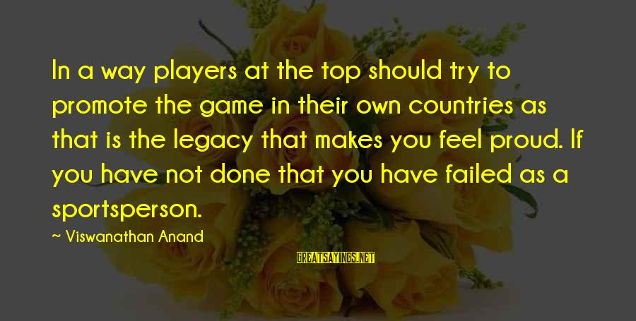 Bonehead Sayings By Viswanathan Anand: In a way players at the top should try to promote the game in their