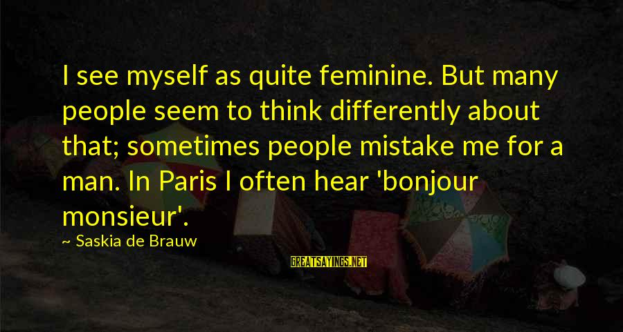 Bonjour Paris Sayings By Saskia De Brauw: I see myself as quite feminine. But many people seem to think differently about that;