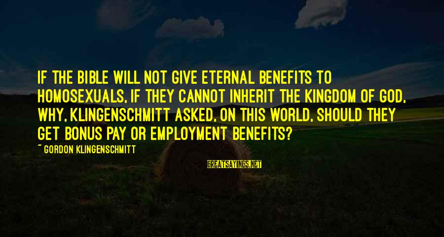Bonus Pay Sayings By Gordon Klingenschmitt: If the Bible will not give eternal benefits to homosexuals, if they cannot inherit the