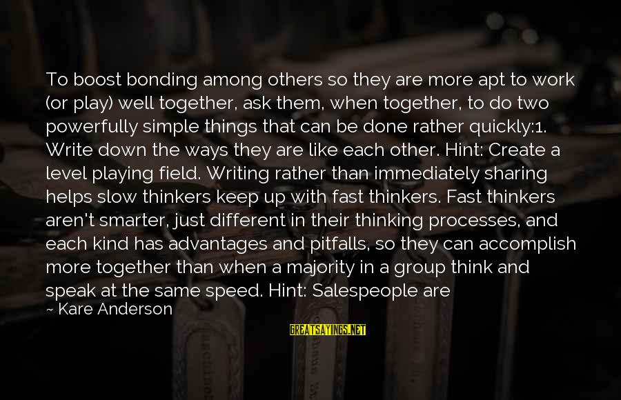 Bonus Pay Sayings By Kare Anderson: To boost bonding among others so they are more apt to work (or play) well