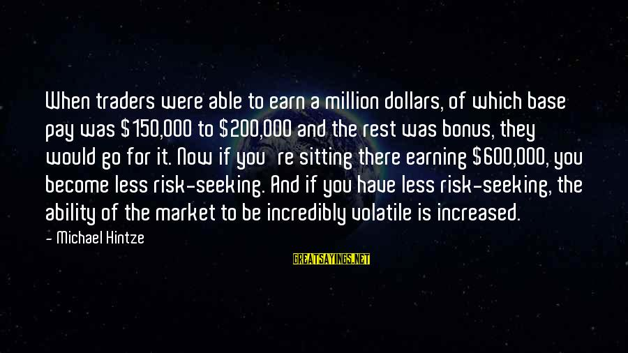 Bonus Pay Sayings By Michael Hintze: When traders were able to earn a million dollars, of which base pay was $150,000