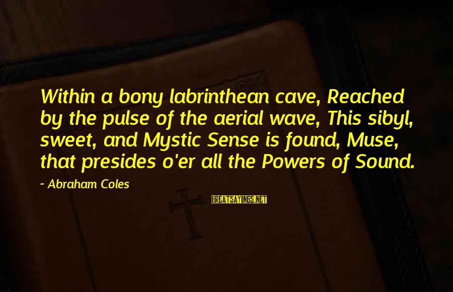 Bony Sayings By Abraham Coles: Within a bony labrinthean cave, Reached by the pulse of the aerial wave, This sibyl,