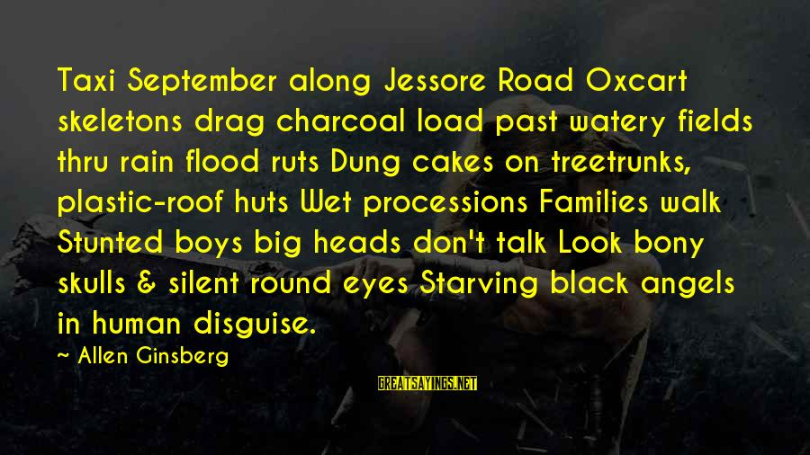 Bony Sayings By Allen Ginsberg: Taxi September along Jessore Road Oxcart skeletons drag charcoal load past watery fields thru rain