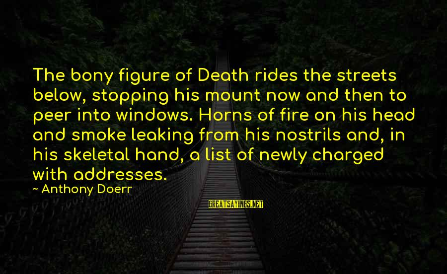 Bony Sayings By Anthony Doerr: The bony figure of Death rides the streets below, stopping his mount now and then