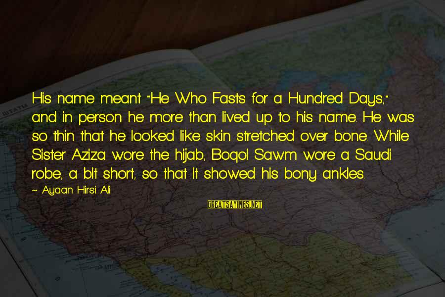 """Bony Sayings By Ayaan Hirsi Ali: His name meant """"He Who Fasts for a Hundred Days,"""" and in person he more"""