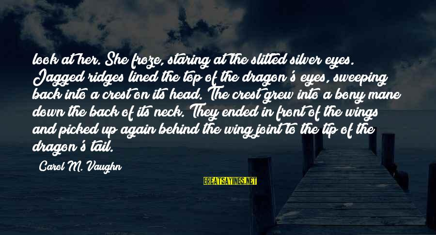 Bony Sayings By Carol M. Vaughn: look at her. She froze, staring at the slitted silver eyes. Jagged ridges lined the